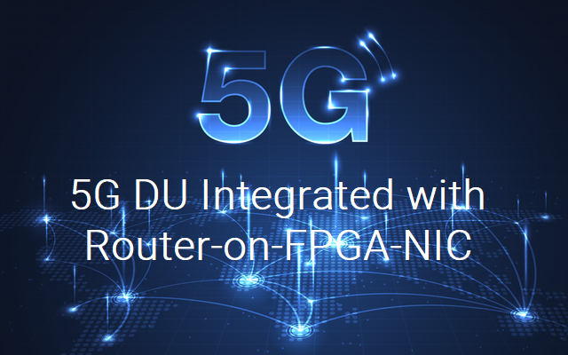 5G DU Integrated with Router-on-FPGA-NIC Blog